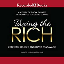 Taxing the Rich: A History of Fiscal Fairness in the United States and Europe Audiobook by Kenneth Scheve, David Stasavage Narrated by Jonathan Todd Ross
