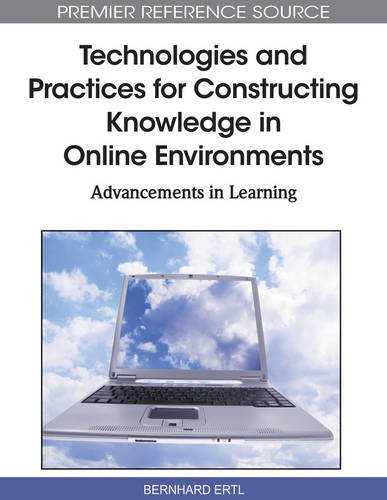 Technologies and Practices for Constructing Knowledge in Online Environments: Advancements in Learning (Premier Referenc