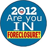 "ARE YOU IN FORECLOSURE Anti-Obama 2012 Large 2.25"" Pinback Button"