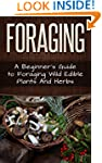 Foraging: A Beginner's Guide to Forag...