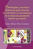 img - for Estrategias y recursos did cticos para reforzar la motivaci n en los alumnos de la etapa de educaci n infantil y primaria (Spanish Edition) book / textbook / text book