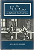 img - for The Hatters of Eighteenth-Century France by Sonenscher, Michael (May 1, 1987) Hardcover book / textbook / text book