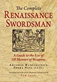 The Complete Renaissance Swordsman: A Guide to the Use of All Manner of Weapons: Antonio Manciolino's Opera Nova (1531)