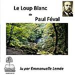Le loup blanc | Paul Féval