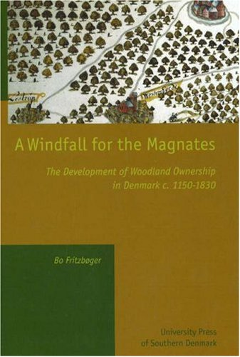 A Windfall for the Magnates: The Development of Woodland Ownership in Denmark c. 1150-1830