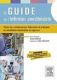 Le guide de l'infirmier anesth�siste: Toutes les connaissances th�oriques et pratiques en anesth�sie-r�animation et urgences