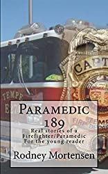 Paramedic 189- Real stories of a Firefighter/Paramedic For the young reader
