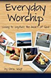 Everyday Worship: Living to Capture the Heart of God