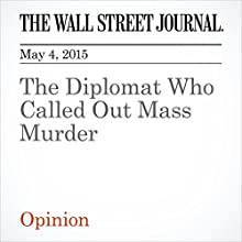 The Diplomat Who Called Out Mass Murder (       UNABRIDGED) by L. Gordon Crovitz Narrated by Ken Borgers