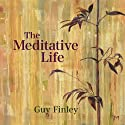 The Meditative Life  by Guy Finley Narrated by Guy Finley