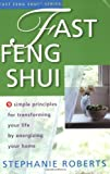 Fast Feng Shui: 9 Simple Principles for Transforming Your Life by Energizing Your Home (1931383030) by Roberts, Stephanie