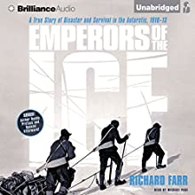 Emperors of the Ice: A True Story of Disaster and Survival in the Antarctic, 1910-13 (       UNABRIDGED) by Richard Farr Narrated by Michael Page
