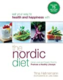 The Nordic Diet: Using Local and Organic Food to Promote a Healthy Lifestyle Trina Hahnemann