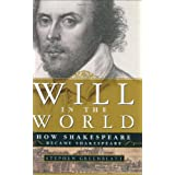 Will in the World: How Shakespeare Became Shakespeare ~ Stephen Greenblatt