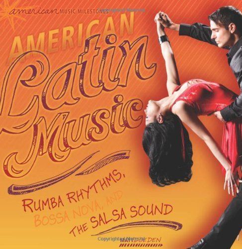 american-latin-music-rumba-rhythms-bossa-nova-and-the-salsa-sound-american-music-milestones