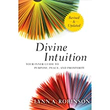 Divine Intuition: Your Guide to Creating a Life You Love (       UNABRIDGED) by Lynn A. Robinson Narrated by Lynn Robinson
