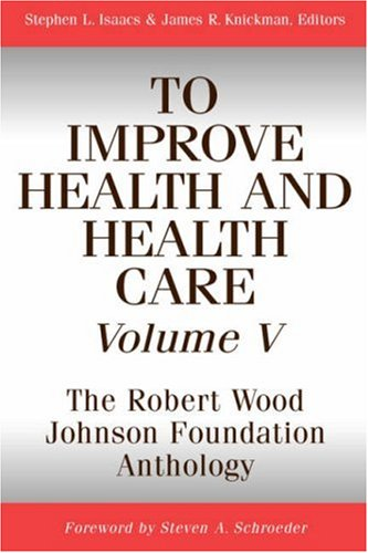 To Improve Health and Health Care, Volume V: The Robert Wood Johnson Foundation Anthology (Public Health/Robert Wood Johnson Foundation Anthology)