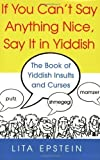 img - for If You Can't Say Anything Nice, Say It In Yiddish by Epstein, L.B. (2006) Paperback book / textbook / text book