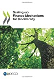 Oecd Scaling-Up Finance Mechanisms for Biodiversity