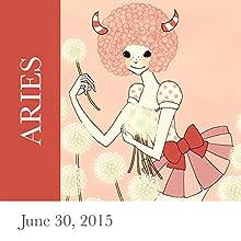 Aries: June 30, 2015  by Tali Edut, Ophira Edut Narrated by Lesa Wilson