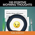 100 Positive Morning Thoughts: Turn Dull Mornings into Bright Successful Days! | Kate Anderson