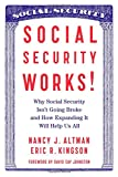 Nancy Altman Social Security Works! : Why Social Security Isn't Going Broke and How Expanding it Will Help Us All