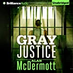 Gray Justice: Tom Gray, Book 1 (       UNABRIDGED) by Alan McDermott Narrated by James Langton