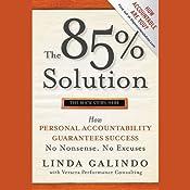 The 85% Solution: How Personal Accountability Guarantees Success - No Nonsense, No Excuses | [Linda Galindo]