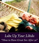 Lube Up Your Libido- How to Have Grea...
