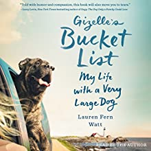 Gizelle's Bucket List: My Life with a Very Large Dog | Livre audio Auteur(s) : Lauren Fern Watt Narrateur(s) : Lauren Fern Watt