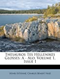 Thesauros Tes Hellenikes Glosses: A - Alo, Volume 1, Issue 1 (Latin Edition)