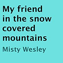 My Friend in the Snow Covered Mountains (       UNABRIDGED) by Misty Wesley Narrated by William Rhea