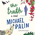The Truth (       UNABRIDGED) by Michael Palin Narrated by Alex Jennings