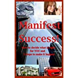 Manifest Success! How to decide what is right for YOU and 5 steps to make it happen ~ Roger Cantu