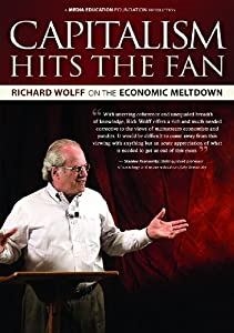 Capitalism Hits the Fan: Richard Wolff on the Economic Meltdown