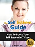 img - for The Self Esteem Guide - How to Boost Your Self Esteem in 7 Days (Tony Robbins, Anthony Robbins, Brian Tracy, Jim Rohn, Jack Canfield, Robert Kiyosaki, Zig Ziglar, Oprah, Stephen Covey) book / textbook / text book