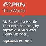 My Father Lost His Life Through a Bombing, by Agents of a Man Who Henry Kissinger Supported | Joyce Hackel