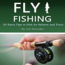 Fly Fishing: 50 Extra Tips to Fish for Salmon and Trout Audiobook by Joe Steender Narrated by Dave Wright