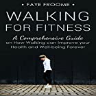 Walking for Fitness: A Comprehensive Guide on How Walking Can Improve Your Health and Well-Being Forever Hörbuch von Faye Froome Gesprochen von: Dalton Lynne