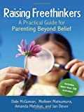 img - for Raising Freethinkers: A Practical Guide for Parenting Beyond Belief by Dale McGowan, Molleen Matsumura, Amanda Metskas, Jan Devor(February 11, 2009) Paperback book / textbook / text book