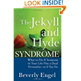 The Jekyll and Hyde Syndrome: What to Do If Someone in Your Life Has a Dual Personality - or If You Do by Beverly Engel