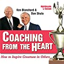 Coaching from the Heart: How to Inspire Greatness in Others Speech by Kenneth Blanchard, Don Shula Narrated by Don Shula, Kenneth Blanchard