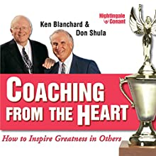 Coaching from the Heart: How to Inspire Greatness in Others  by Kenneth Blanchard, Don Shula Narrated by Don Shula, Kenneth Blanchard