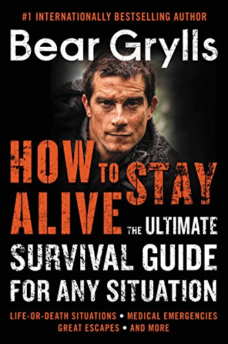 How to Stay Alive: The Ultimate Survival Guide for Any Situation [Grylls, Bear] (Tapa Blanda)