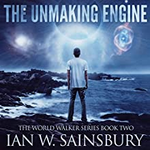 The Unmaking Engine: The World Walker Series, Book 2 Audiobook by Ian W. Sainsbury Narrated by Todd Boyce