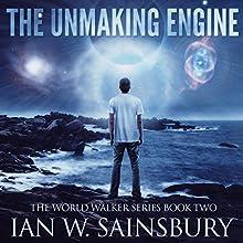 The Unmaking Engine: The World Walker Series, Book 2 | Livre audio Auteur(s) : Ian Sainsbury Narrateur(s) : Todd Boyce