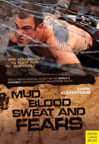 Schlamm-Blood, Sweat - 0 - Ängste: Die Ultimate Survival Guide für der weltweit härtesten Hindernis-Veranstaltungen und Extreme Rennen