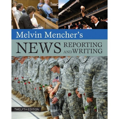 Melvin Mencher's News Reporting and Writing 12th Edition (Book Only) From McGraw Hill Humanities