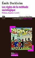 Les règles de la méthode sociologique: Préfaces, chapitres 1, 2 et 5