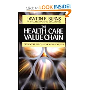 The Health Care Value Chain: Producers, Purchasers, and Providers Lawton R. Burns and Wharton School Colleagues